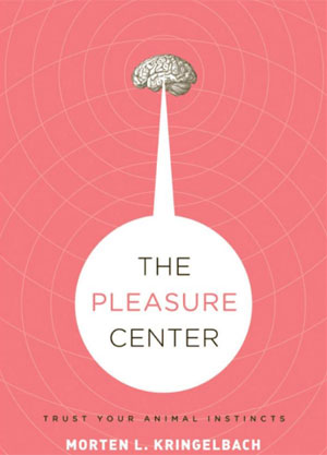 Review: The Pleasure Center: Trust your animal instincts by Morten Kringelach