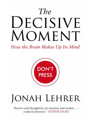 Review: The Decisive Moment: How the brain makes up its mind by Jonah Lehrer