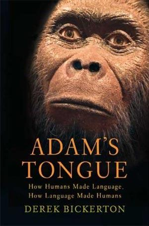 Review: Adam's Tongue by Derek Bickerton and Finding Our Tongues by Dean Falk