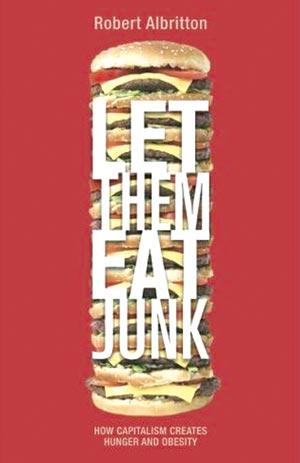 Let Them Eat Junk: How capitalism creates hunger and obesity