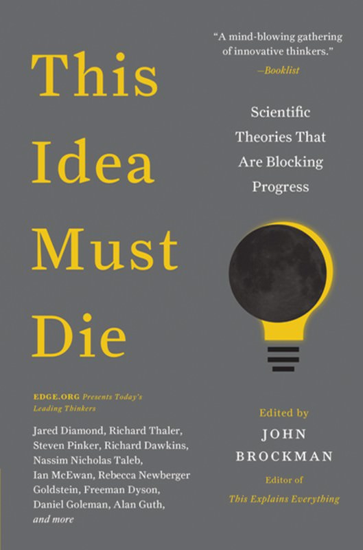 This Idea Must Die: Which science ideas should retire?
