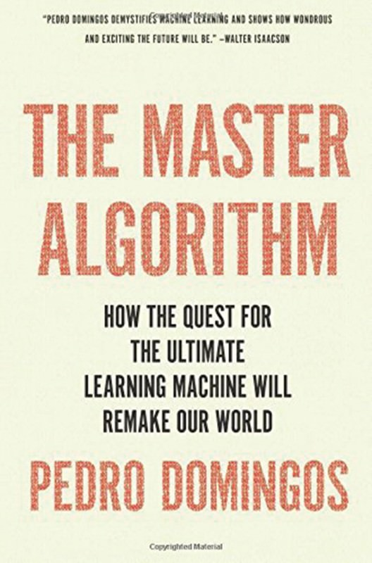 The Master Algorithm: A world remade by machines that learn